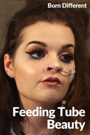 Born Different The Unusually Beautiful Collection - S01:E05 - Feeding Tube Beauty