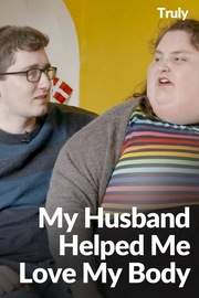 Truly - S01:E14 - My Husband Helped Me Love My Body