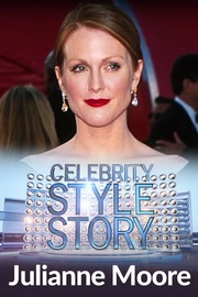 Celebrity Style Story - S01:E18 - Julianne Moore