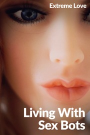 Extreme Love - S01:E17 - Living with Sexbots