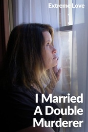 Extreme Love - S01:E20 - I Married a Double Murderer